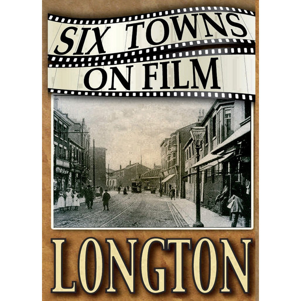 Six Towns on Film - Longton - Stoke on Trent Historical Film DVD