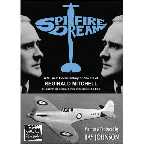 Spitfire Dream The Story of Reginald Mitchell a Documentary set against songs and events of his time by Ray Johnson Film DVD