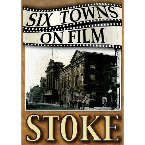 Six Towns on Film - Stoke - Stoke on Trent Historical Film DVD