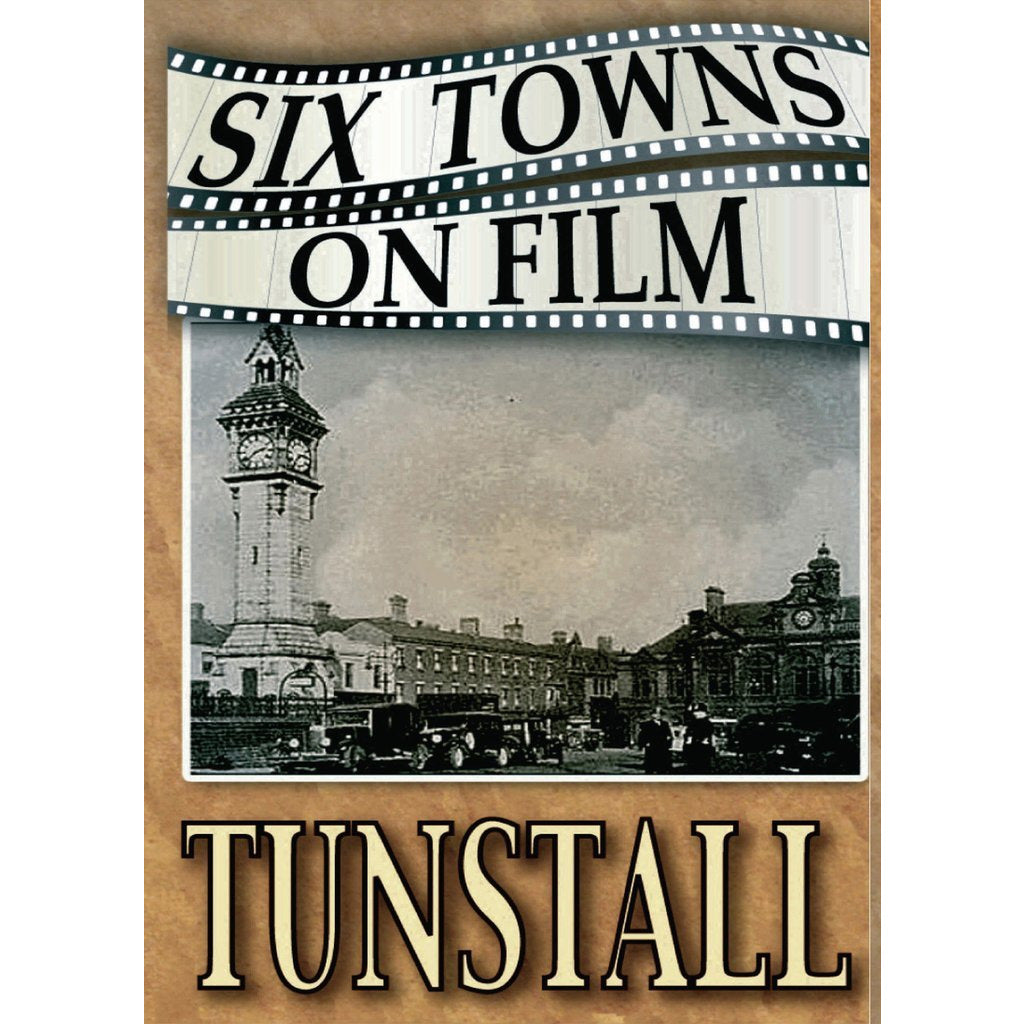 Six Towns on Film - Tunstall - Stoke on Trent Historical Film DVD