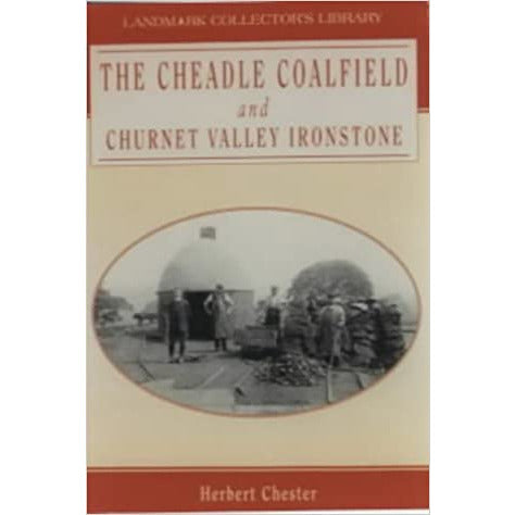 The Cheadle Coalfield and Churnet Valley Ironstone by Herbert Chester