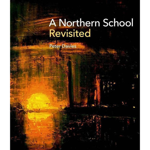 A Northern School Revisited : Hardback Book by Peter Davis published by Clark Art | Book by Barewall Books | Barewall Art Gallery