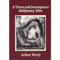 A Three and Sevenpence Halfpenny Man by Arthur Berry | Book by Barewall Books | Barewall Art Gallery
