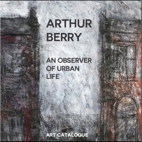 Arthur Berry: An Observer of Urban Life Art Catalogue 2015-16 | Book by Barewall Books | Barewall Art Gallery