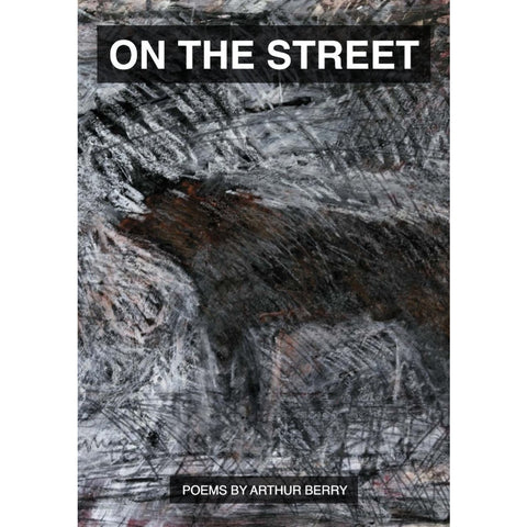 Barewall Books Book ON THE STREET: Poems by Arthur Berry 2018