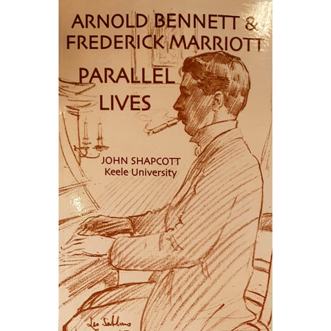 Frederick Marriott Book Arnold Bennett and Frederick Marriott Parallel Lives by John Shapcott