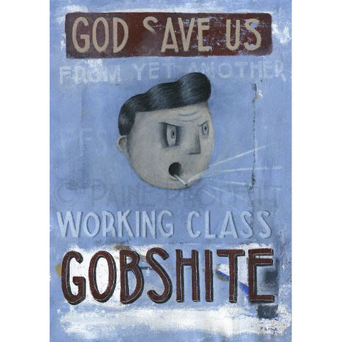 Paine Proffitt Original Art Yet Another Working Class Gobshite by Paine Proffitt (Disgraced Cosmonaut)