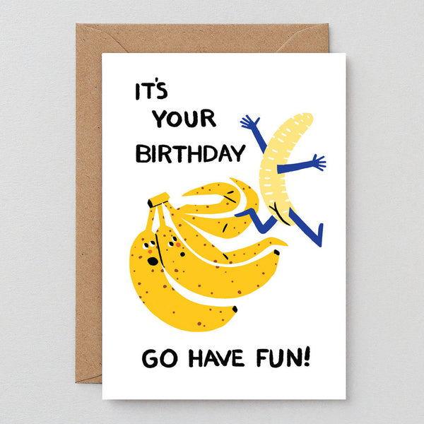 Go Have Fun It's Your Birthday Greetings Card