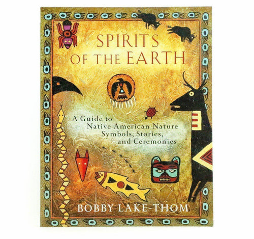 Spirits of the Earth : A Guide to Native American Nature Symbols, Stories, and Ceremonies - Shumakolowa Native Arts