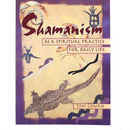 Shamanism: As a Spiritual Practice for Daily Life - Shumakolowa Native Arts