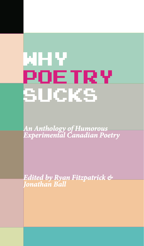 Why Poetry Sucks: An Anthology of Humorous Experimental Canadian Poetry (signed paperback)