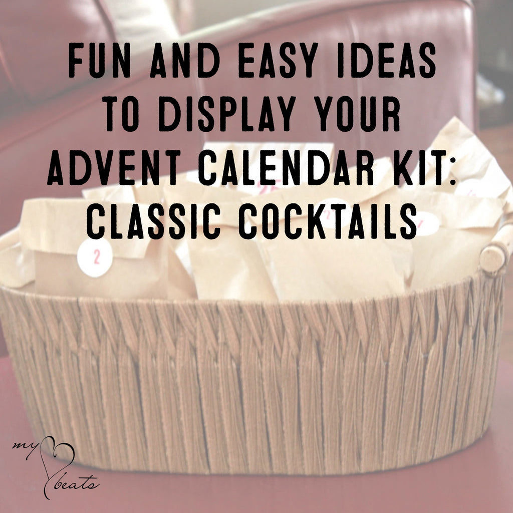 Fun and Easy Ideas to Display the My Heart Beasts Advent Calendar Kit: Classic Cocktails.