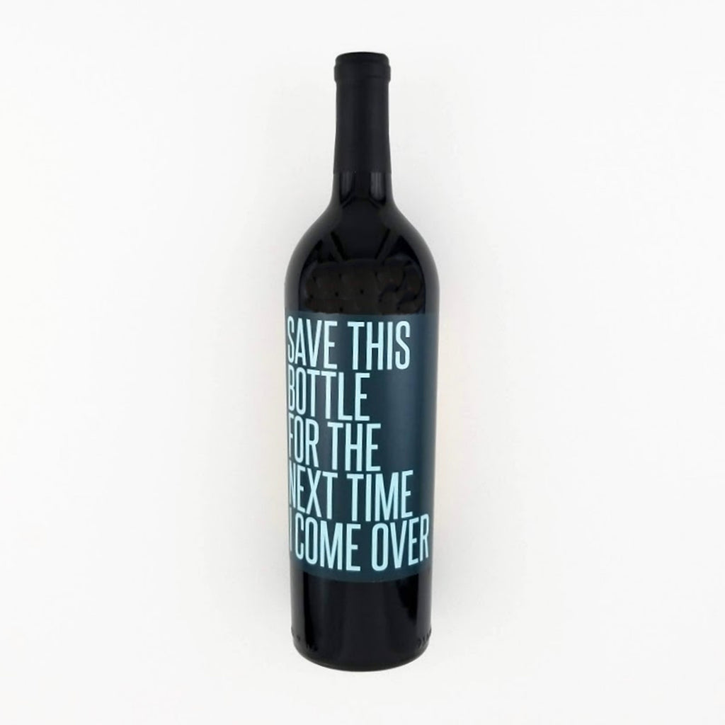 Save This Bottle for the Next Time I Come Over Wine Label
