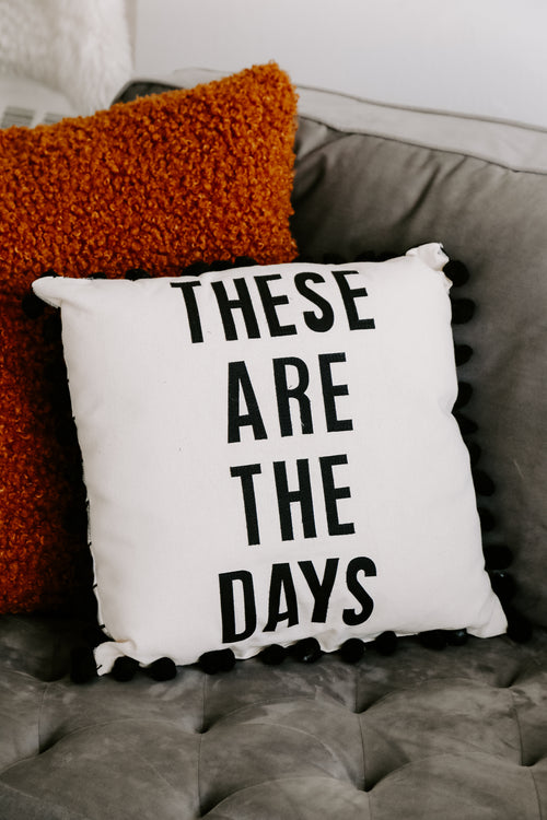 These Are The Days Pillow