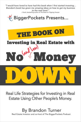 The Book on Investing in Real Estate with No (And Low) Money: Real Life Strategies for Investing in Real Estate Using Other People's Money by Brandon Turner