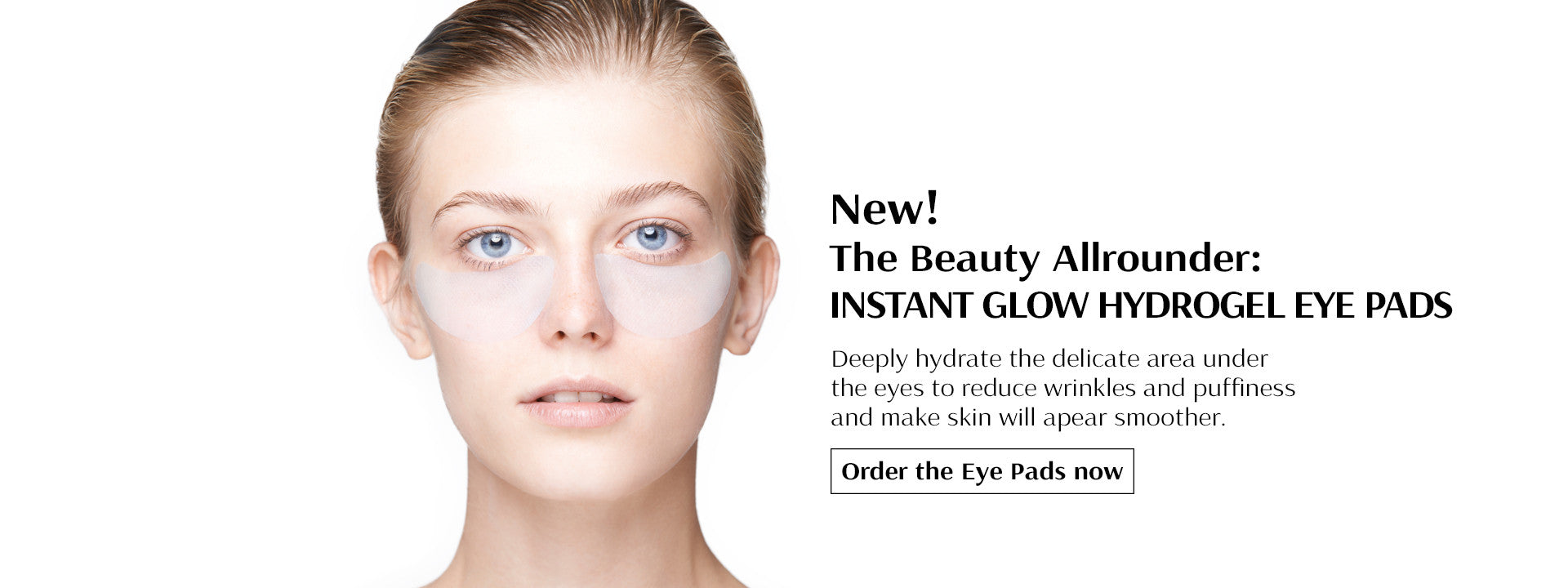 NSTANT GLOW HYDROGEL EYE PADS The hydrogel eye pads are a beauty allrounder! Wrinkles become smoother, dark circles get minimized, tear sacs and swellings are reduced