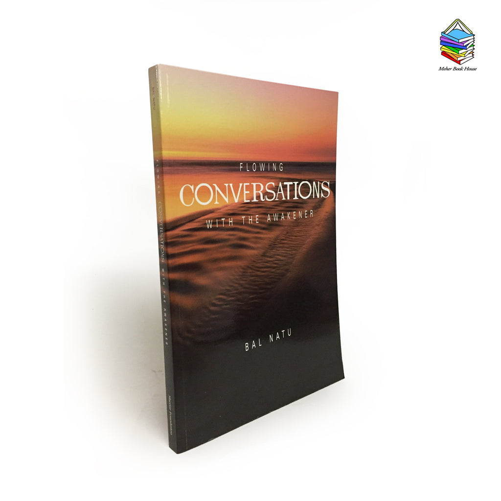 Flowing Conversations with The Awakener   By  Bal Natu - Meher Book House