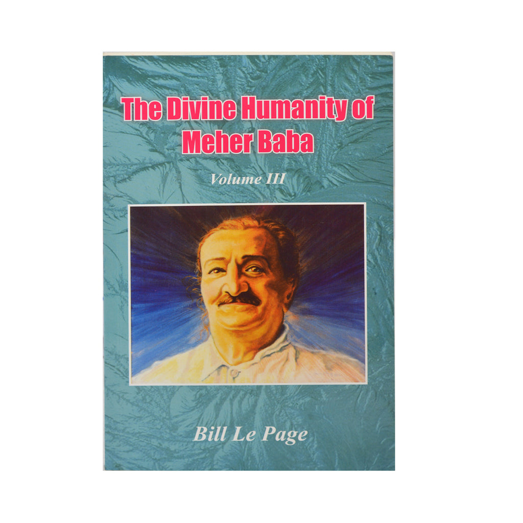 THE DIVINE HUMANITY OF MEHER BABA -VOL III  By Bill Le Page (PB) - Meher Book House