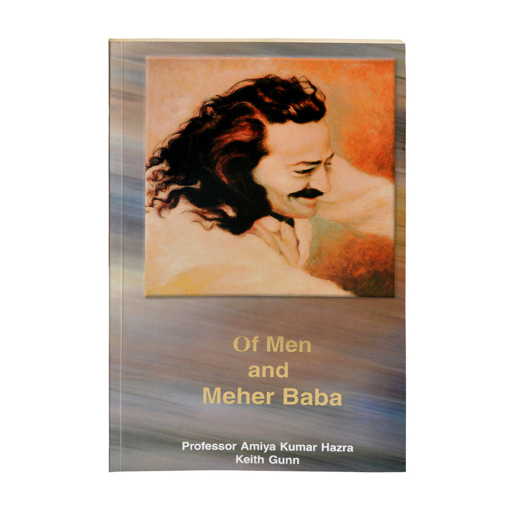 Of Men and Meher Baba  By Professor Amiya Kumar Hazra & Keith Gunn (PB) - Meher Book House