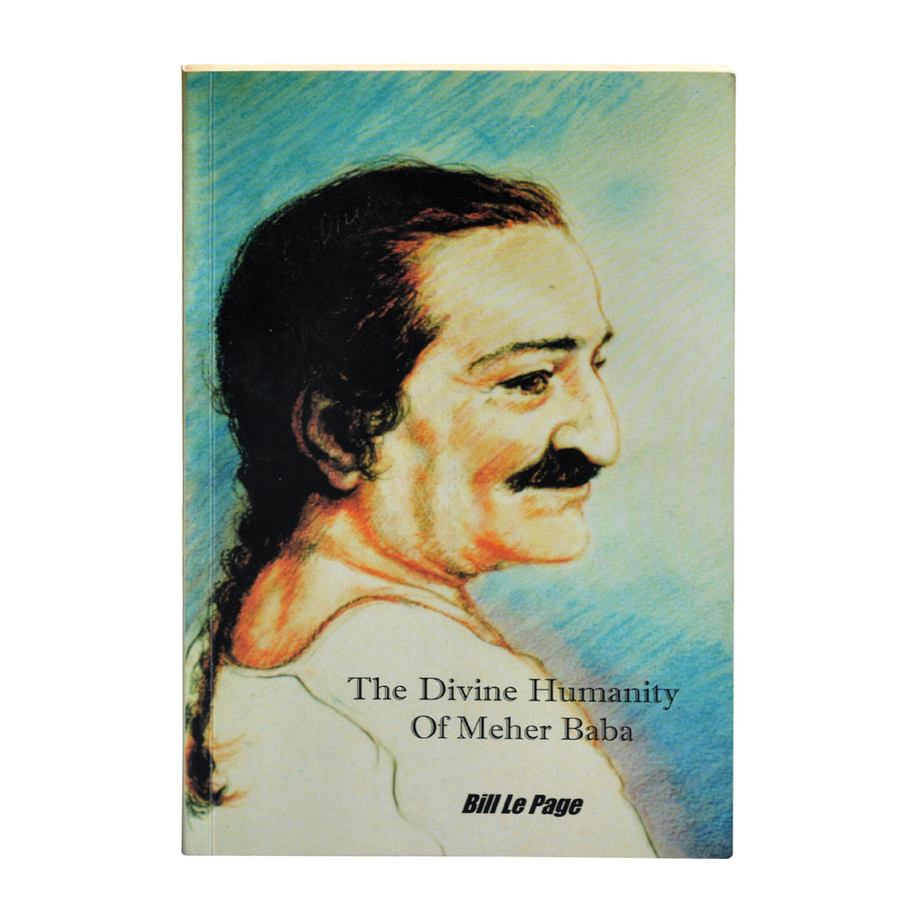 THE DIVINE HUMANITY OF MEHER BABA By Bill Le Page (PB) - Meher Book House