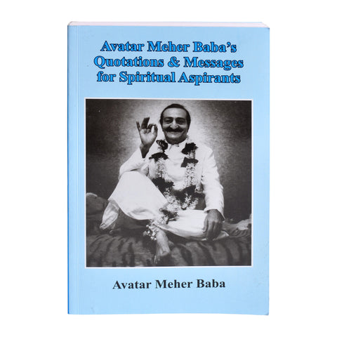 Avatar Meher Babas' Quotations & Messages for Spiritual Aspirants By Avatar Meher Baba (PB)