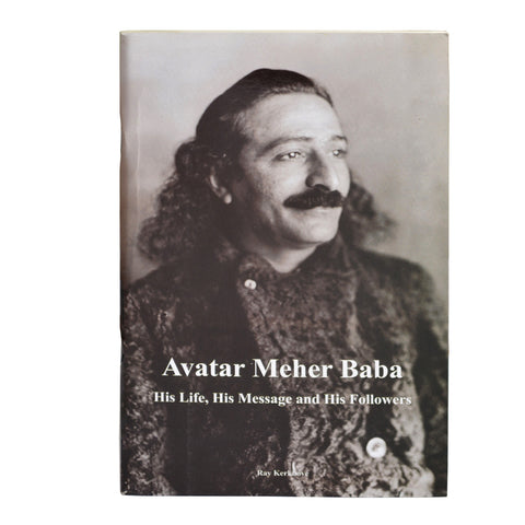 Avatar Meher Baba His Life,His Message,& His Followers by Ray Kerkhove (PB) - Meher Book House