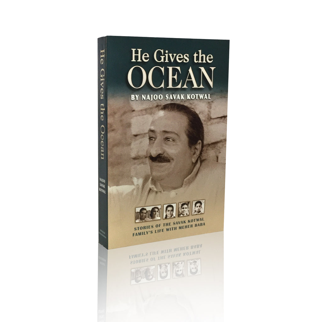 He Gives the OCEAN By Najoo Savak Kotwal -Stories of the Savak Kotwal's Family Life with Meher Baba - Meher Book House