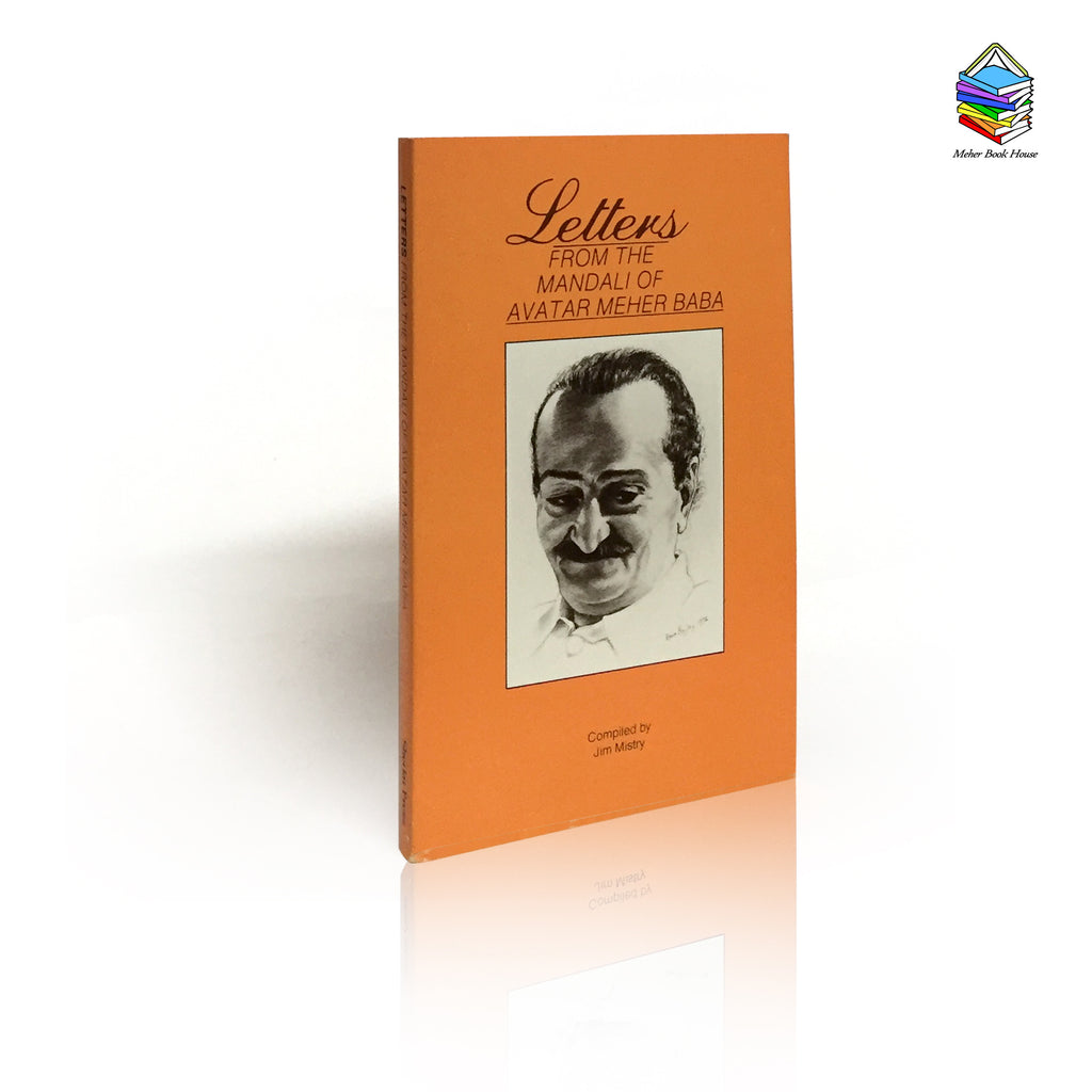 LETTERS from the Mandali of Avatar Meher Baba, Volume I - Compiled by Jim Mistry