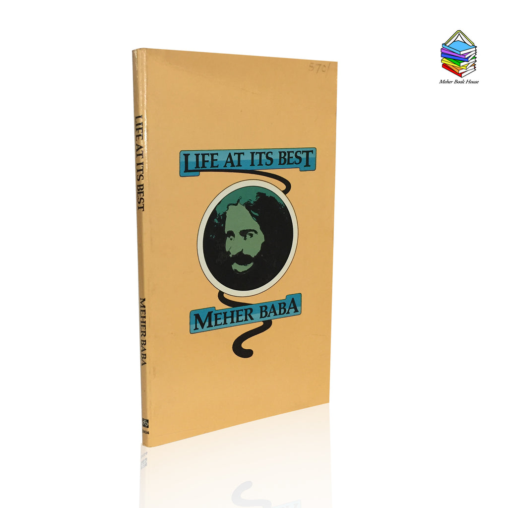 LIFE AT ITS BEST BY MEHER BABA (Printed in USA) ,Edited by Ivy O. Duce. - Meher Book House