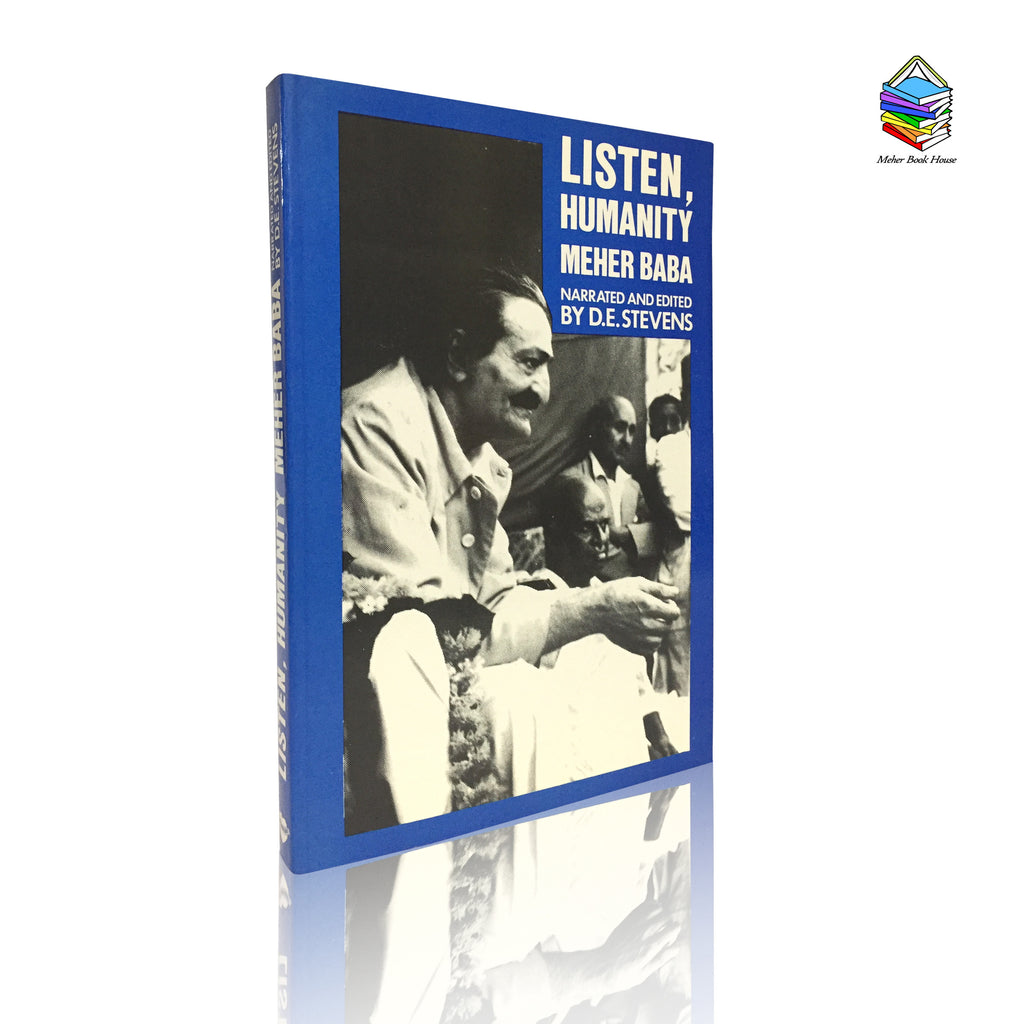 LISTEN,HUMANITY  By MEHER BABA         (Narrated &  Edited BY D.E.STEVENS) - Meher Book House