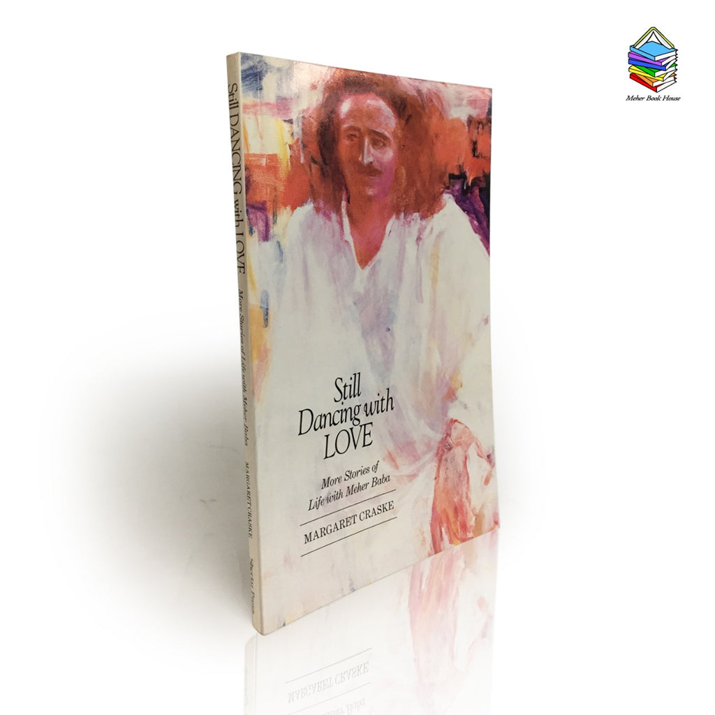 Still Dancing with LOVE By MARGRET CRASKE [More stories of Life with Meher Baba] - Meher Book House