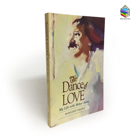"""The Dance of Love"" -   My Life with Meher Baba   By Margaret Craske - Meher Book House"