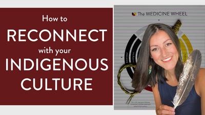 How to Reconnect with Your Indigenous Cultural Roots