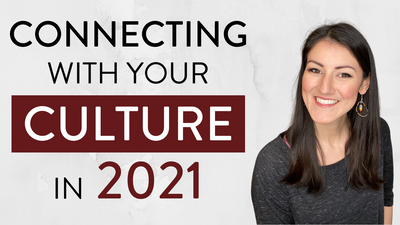 Connecting With Your Culture in 2021