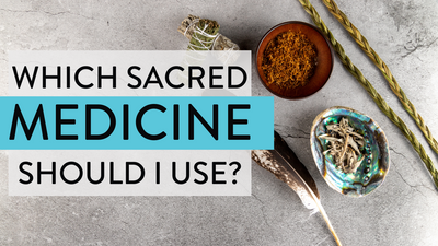 Which Sacred Medicine Should I Use?