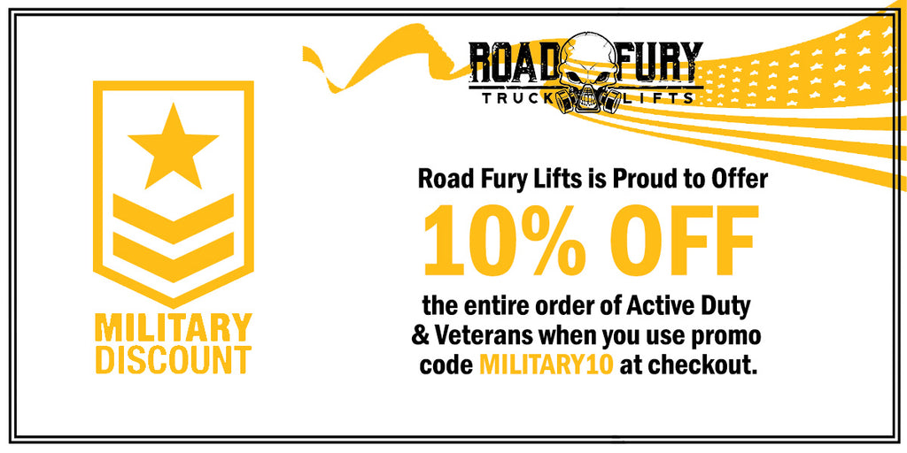 Road Fury Lifts is Proud to Offer 10% OFF the entire order of Active Duty & Veterans when you use promo code MILITARY10 at checkout.