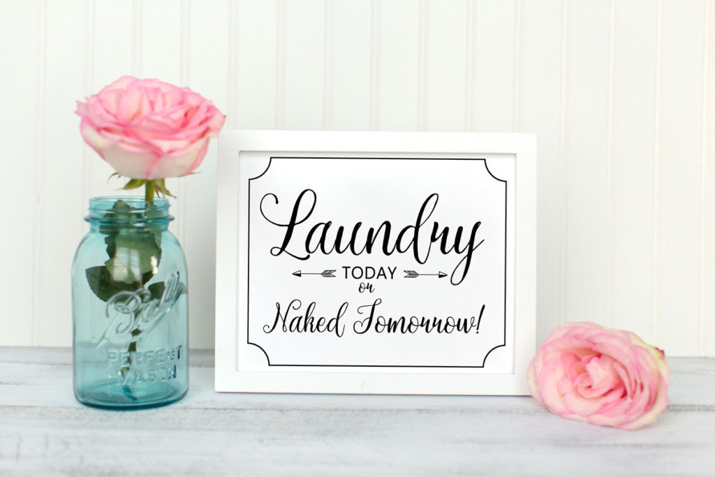 Laundry today or naked tomorrow free printable