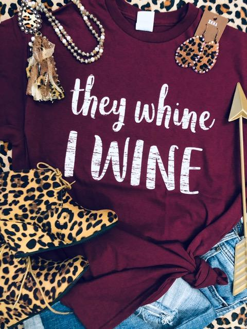 They Whine I Wine Graphic Tee