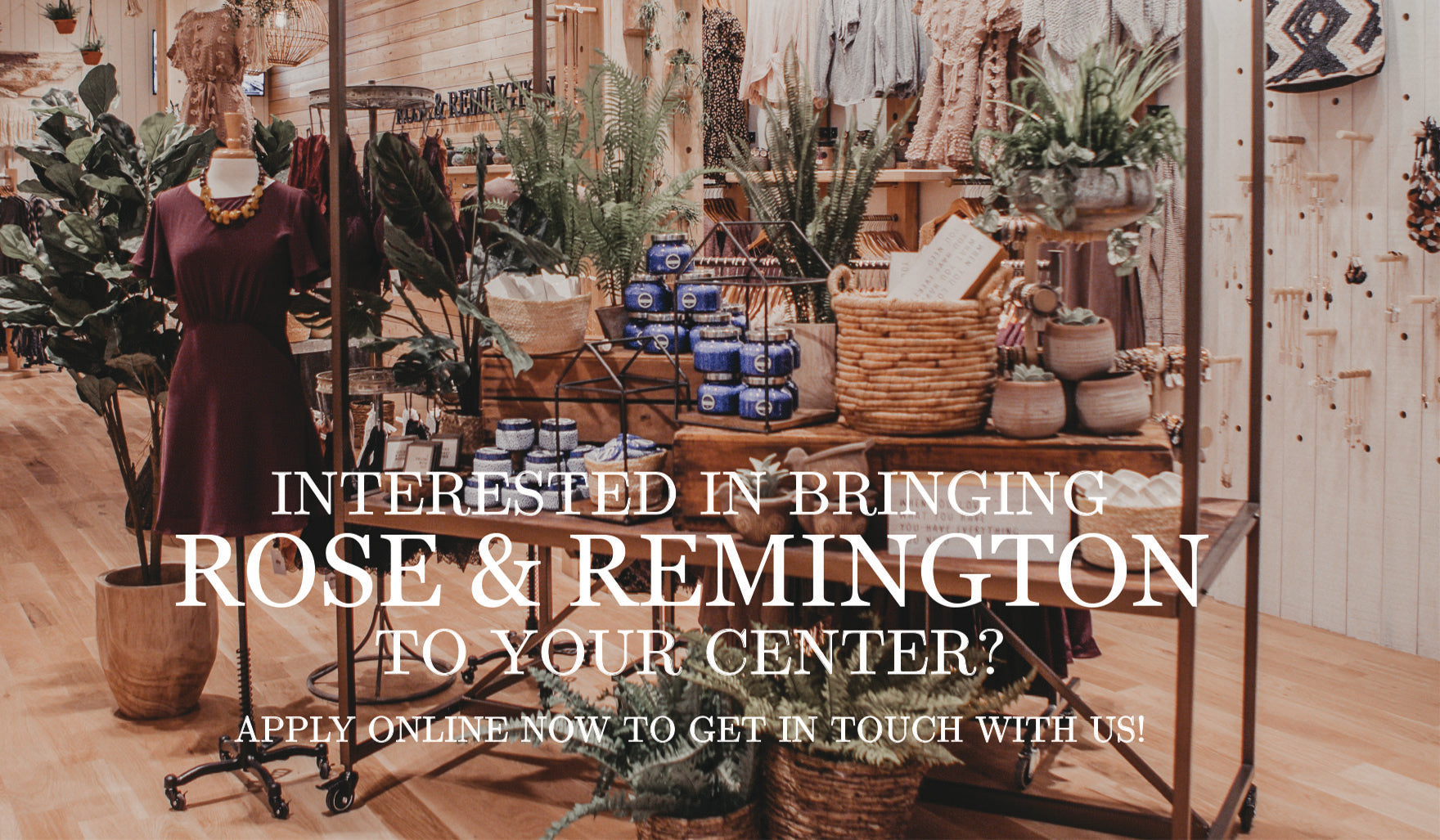 Interested in bringing ROSE & REMINGTON to your center? Get in touch with us by applying online now.