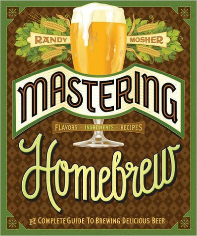 Mastering Homebrew: The Complete Guide to Brewing Delicious Beer by Randy Mosher - Book