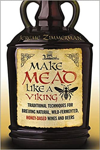 Make Mead Like a Viking: Traditional Techniques for Brewing Natural, Wild-Fermented, Honey-Based Wines and Beers | Paperback