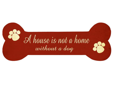 Dog Bone Sign - A house is not...