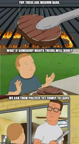 King of The Hill Meme - Well Done Steak