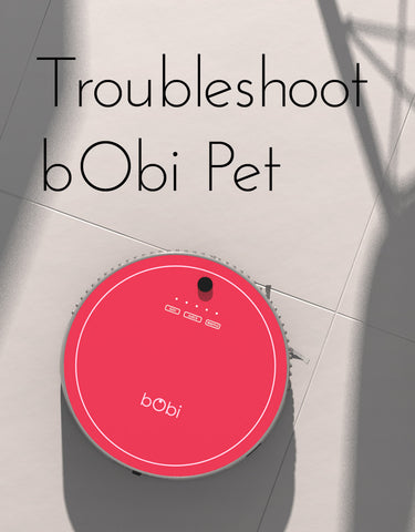 Guide to troubleshooting bObi pet robot vacuum