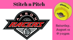 Stitch n Pitch with the Akron Racers ~~ Saturday, August 12 @ 7:05pm