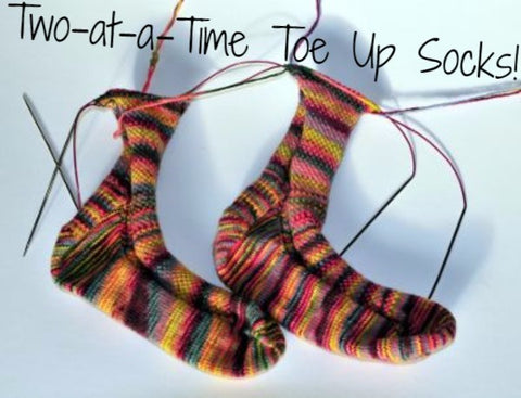 Two-at-a-Time Toe-Up Socks - Magic Loop - January 15, January 29, February 19