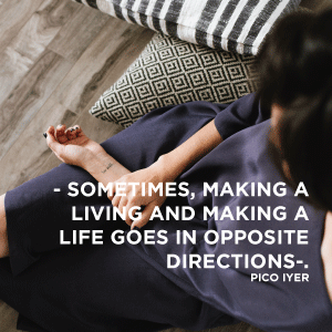 Sometimes making a living and making a life, goes in opposite directions