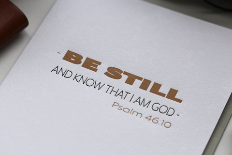 Be Still, And Know That I'm God.