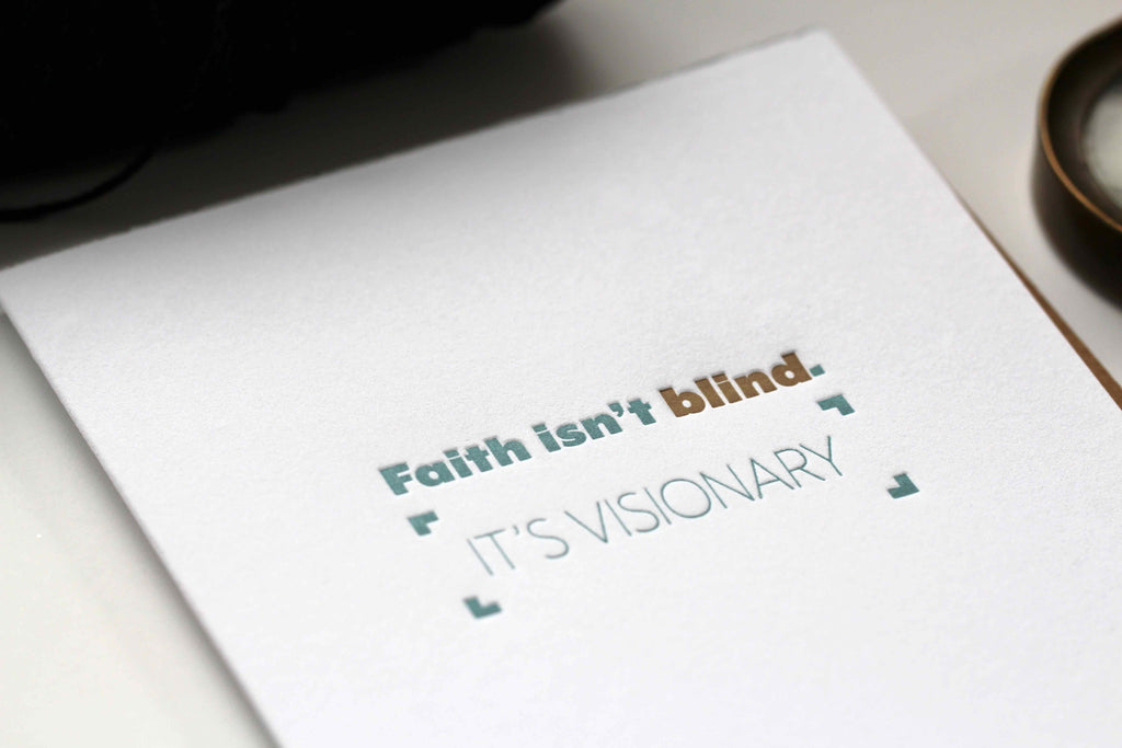 Faith Isn't Blind. It's Visionary.