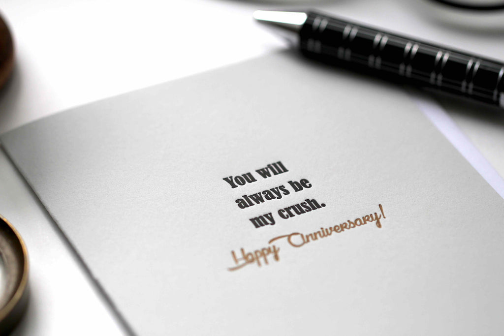 You will always be my crush. Happy Anniversary!